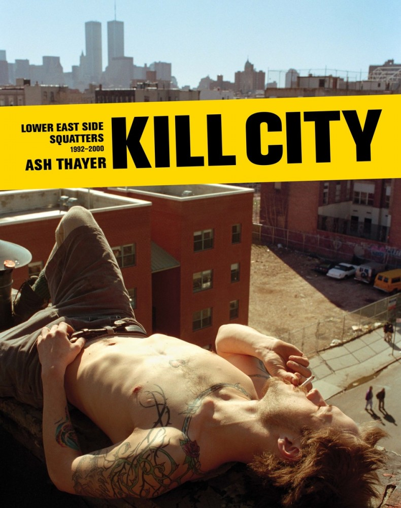 Book Launch: Kill City: Lower East Side Squatters 1992-2000 by Ash Thayer
