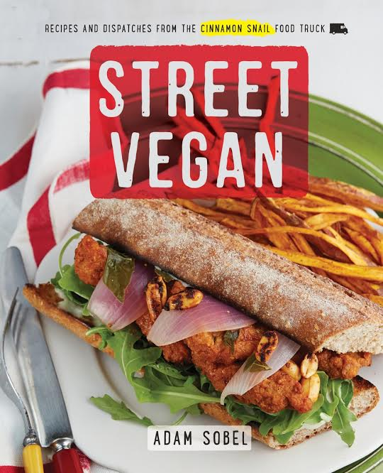 Cookbook Launch:  Street Vegan: Recipes and Dispatches from The Cinnamon Snail Food Truck by Adam Sobel