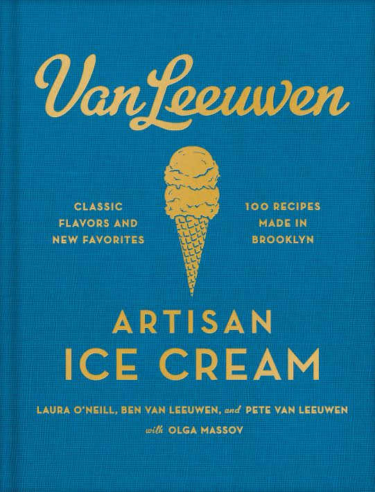 Book Launch Party and Food Tasting: Van Leeuwen Artisan Ice Cream By Laura O'Neill, Benjamin Van Leeuwen, Peter Van Leeuwen and Olga Massov