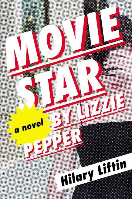 Book Launch: Movie Star by Lizzie Pepper by Hilary Liftin