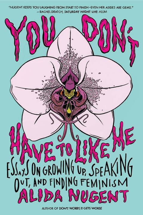Book Launch: You Don't Have to Like Me: Essays on Growing Up, Speaking Out, and Finding Feminism by Alida Nugent