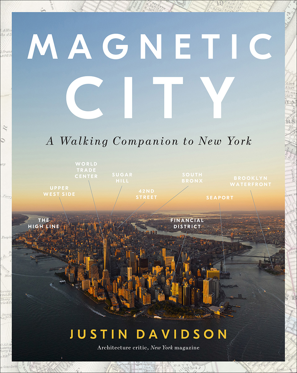 Book Launch: Magnetic City: A Walking Companion to New York by Justin Davidson — in conversation w/ Zachary Woolfe